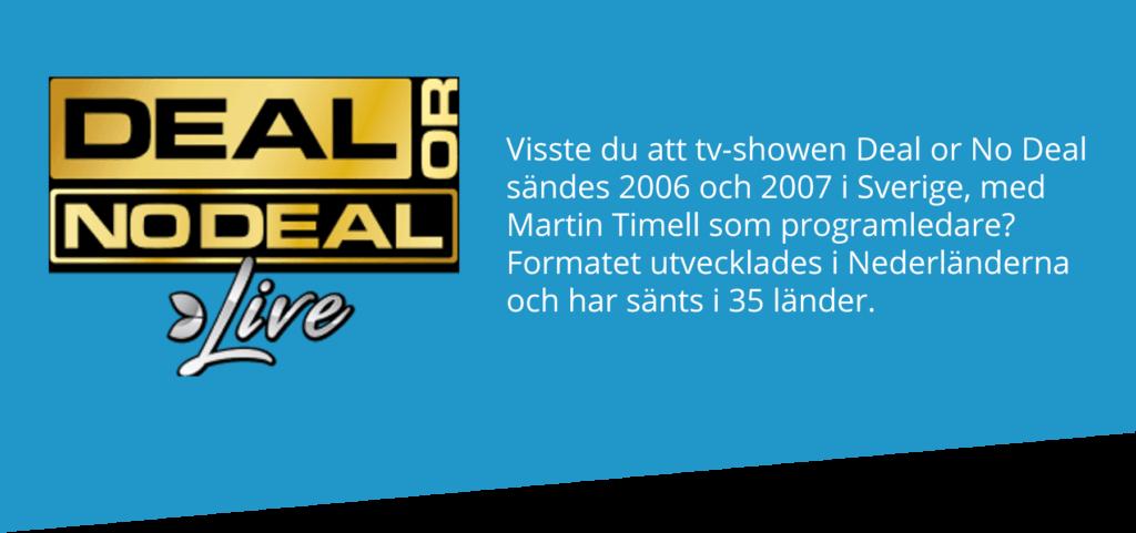 Deal or No Deal sändes 2006 och 2007 i Sverige.
