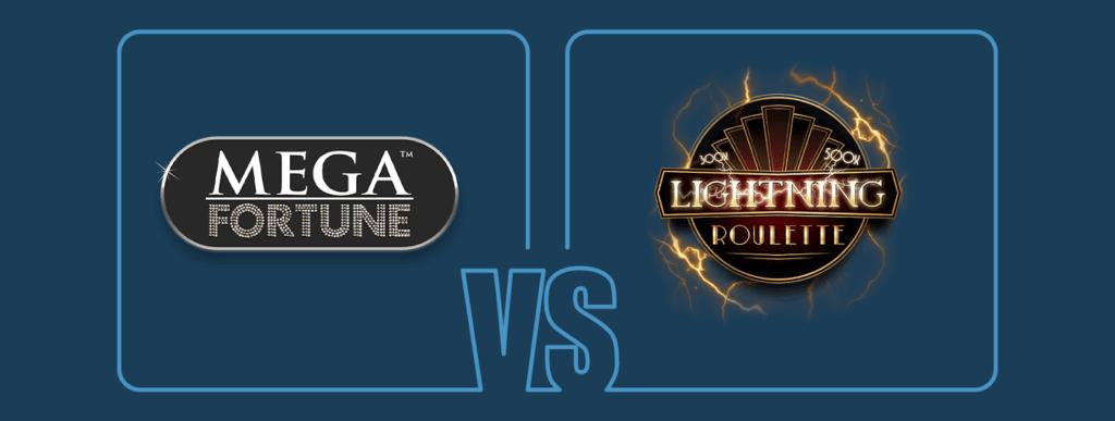 Välj mellan Mega Fortune eller Lightning Roulette